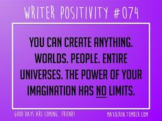 + DAILY WRITER POSITIVITY +  #074 You can create anything. Worlds. People. Entire Universes. The power of your imagination has NO limits.  Want more writerly content? Follow maxkirin.tumblr.com!