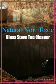 Natural Non-Toxic Glass Stove Top Cleaner GoodGirlGoneGreen...