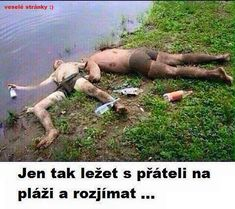 Jen tak ležet s přáteli na pláži. Funny Images, Funny Pictures, Funny Pics, Haha, Alcohol Humor, Picture Day, We Can Do It, Just Smile, Funny Cartoons