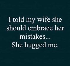 Funny Thoughts, Good Thoughts, Dad Jokes, Funny Jokes, Funny Sarcasm, I Hug You, Marriage Humor, Twisted Humor, Sarcastic Quotes
