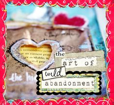 "Just signed up for Christy Tomlinson's ""The Art of Wild Abandonment"" e-course.  If you don't know Christy, she's wonderful and her online classes are a ton of fun.  You can go at your own pace, and  you have access to the course for a year, I think -- check her out."