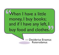 """""""When I have a little money, I buy books; and if I have any left, I buy food and clothes.""""   ― Desiderius Erasmus Roterodamus  #Books #Quotes #Reading"""