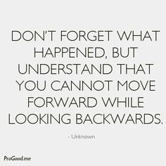 You cannot move forward while looking backwards.