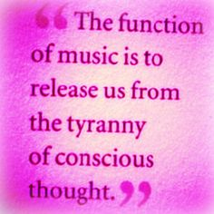 Let music release me of conscious thoughts