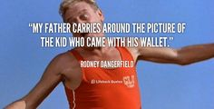 """""""My father carries around the picture of the kid who came with his wallet."""" - Rodney Dangerfield #quote #lifehack #rodneydangerfield"""