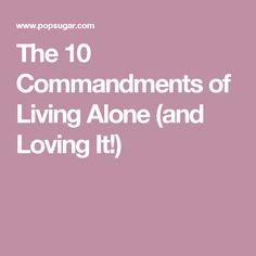 The 10 Commandments of Living Alone (and Loving It!)