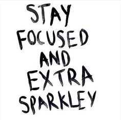 Stay focused & extra sparkles - words of motivation if there ever were any. Motivacional Quotes, Great Quotes, Words Quotes, Quotes To Live By, Inspirational Quotes, Sayings, Qoutes, Funny Quotes, Good Luck Quotes