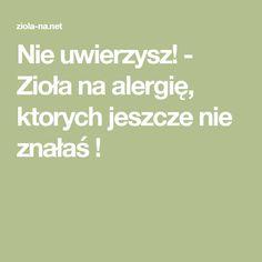 Nie uwierzysz! - Zioła na alergię, ktorych jeszcze nie znałaś !