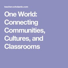 One World: Connecting Communities, Cultures, and Classrooms