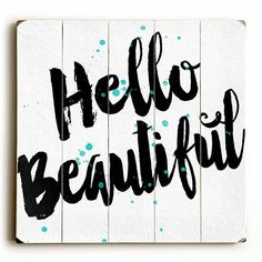Hello Beautiful by Artist Misty Diller Wood Sign