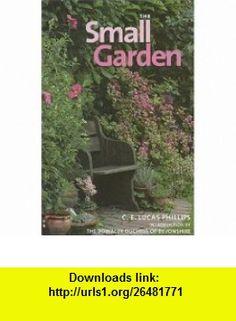 The Small Garden (9780711224827) C. E. Lucas Phillips , ISBN-10: 071122482X  , ISBN-13: 978-0711224827 ,  , tutorials , pdf , ebook , torrent , downloads , rapidshare , filesonic , hotfile , megaupload , fileserve