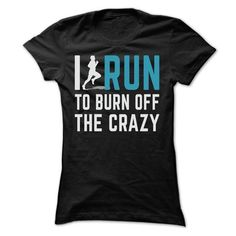I RUN TO BURN OFF THE CRAZY T Shirts, Hoodies. Get it here ==► https://www.sunfrog.com/Fitness/I-RUN-TO-BURN-OFF-THE-CRAZY-40093781-Guys.html?41382