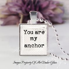 Scrabble Tile Size- Glass Bubble Pendant Necklace-You Are My Anchor by ArtUnderGlass on Etsy
