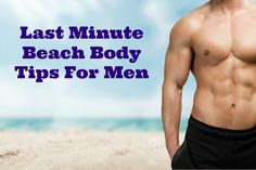 Last Minute Beach Body Tips For Men - Up Run for Life