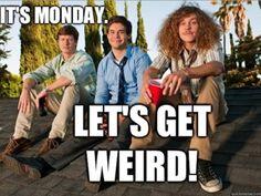 Let's get weird!