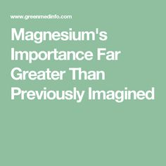 Magnesium's Importance Far Greater Than Previously Imagined