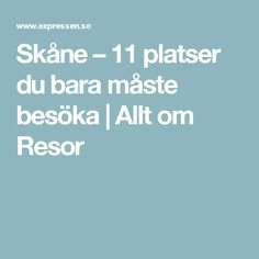 Skåne – 11 platser du bara måste besöka | Allt om Resor