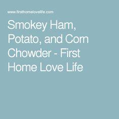 Smokey Ham, Potato, and Corn Chowder - First Home Love Life