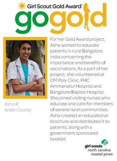Congrats goes out to Asha for earning her Girl Scout Gold Award!  Asha worked to educate parents in Bangalore, India concerning the importance and benefits of vaccinations. She developed her project in response to learning about how poverty affects the implementation of vaccinations in rural Indian areas.