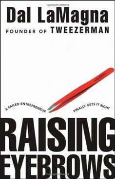 By Dal LaMagna: Raising Eyebrows: A Failed Entrepreneur Finally Gets it Right by -Wiley-,http://www.amazon.com/dp/B004X6TVS4/ref=cm_sw_r_pi_dp_7mdJsb0WWX6E6VJD