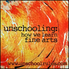 There's beauty in everything: Unschooling fine arts