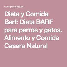 Dieta y Comida Barf: Dieta BARF para perros y gatos. Alimento y Comida Casera Natural