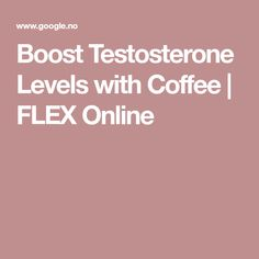 Boost Testosterone Levels with Coffee | FLEX Online