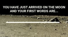 First Words On The Moon?""
