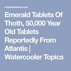 Emerald Tablets Of Thoth, 50,000 Year Old Tablets Reportedly From Atlantis | Watercooler Topics