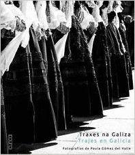 Traxes na Galiza = Trajes en Galicia = Galician dress = Costumes en Galice / fotografías de Paula Gómez del Valle ; [fotografías das páx. 122 a 129, Ignacio Mascuñán Freijanes ; textos, Ignacio Mascuñán Freijanes]