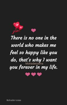 There is no one in the world who makes me feel so happy like you do,that's why I want you forever in my life Hot Love Quotes, My Heart Quotes, Morning Love Quotes, Soulmate Love Quotes, Deep Quotes About Love, Inspirational Quotes About Love, Romantic Love Quotes, Love Yourself Quotes, Thinking Of You Quotes