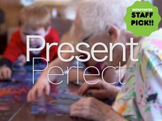 Set in a preschool housed within a retirement home, Present Perfect  explores the experience of growing up and growing old in America.
