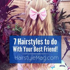 7 Hairstyles to Try With Your Best Friend! We picked out some popular styles that are really easy and fun to do with your best friend!