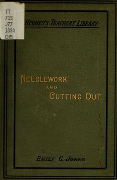 """A Manual Of Plain Needlework & Cutting Out"" (1884) - Online Vintage Instruction Book"