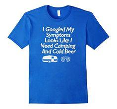 I Googled My Symptoms Funny Camping and Beer T-Shirt... https://www.amazon.com/dp/B073ZYW4DN/ref=cm_sw_r_pi_dp_x_FDEBzb0YCMVDF