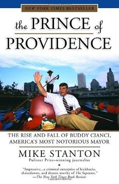 The Prince of Providence: The Rise and Fall of Buddy Cianci, America's Most Notorious Mayor by Mike Stanton. $14.11. Publisher: Random House Trade Paperbacks; Updated edition (July 13, 2004). Publication: July 13, 2004. Save 12%!