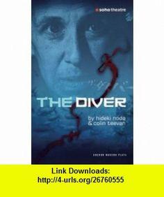 The Diver (Oberon Modern Plays) (9781840028683) Hideki Noda, Colin Teevan , ISBN-10: 1840028688  , ISBN-13: 978-1840028683 ,  , tutorials , pdf , ebook , torrent , downloads , rapidshare , filesonic , hotfile , megaupload , fileserve