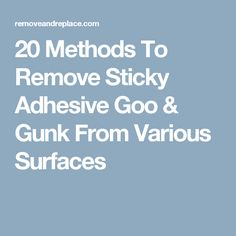20 Methods To Remove Sticky Adhesive Goo & Gunk From Various Surfaces