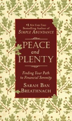 Peace and Plenty: Finding Your Path to Financial Serenity by Sarah Ban Breathnach, http://www.amazon.com/dp/B005ZO4VMY/ref=cm_sw_r_pi_dp_2rS3pb1XRD5J5