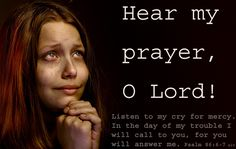 Inspirational illustration of Psalm 86:6-7 niv -- Hear my prayer, O LORD; listen to my cry for mercy. In the day of my trouble I will call to you, for you will answer me.
