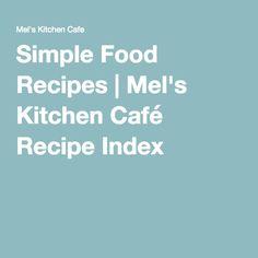 Simple Food Recipes | Mel's Kitchen Café Recipe Index