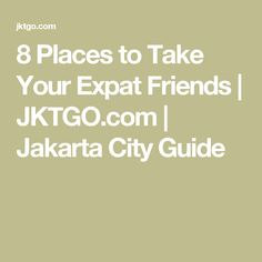 8 Places to Take Your Expat Friends | JKTGO.com | Jakarta City Guide