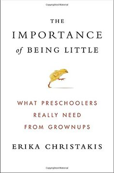 The Importance of Being Little: What Preschoolers Really Need from Grownups- 525429077 - The Importance of Being Little: What Preschoolers Really Need from Grownups by Erika Christakis  5254290...  #ErikaChristakis #Parenting&Relationships