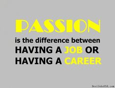 Passion is the difference between having a job or having a career.  #Passion #job #career