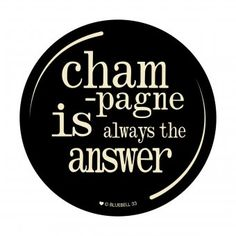 Untersetzer Champagne is always the answer Champagne Quotes, Design3000, Decorative Plates, Bubbles, Life, Coaster