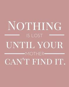 Happy mothers day wallpapers for desktop 2017 for beautiful mom. This wallpaper quote reads...Nothing is lost until your mother can't find it.
