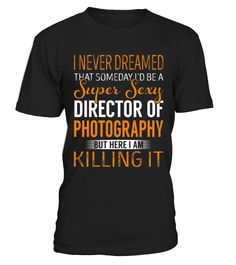 Director Of Photography  Funny Photography T-shirt, Best Photography T-shirt