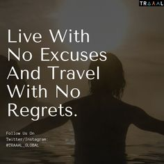 """""""Live With No Excuses And Travel With No Regrets.""""   #FollowUs to stay updated with #Traaal (^_^)   #travel #motivation #traveltips #adventure #nature #waters #vacation #travelquote #photography #quote #life #noregrets #newlife #onlinetravelagency #startups #business #tourists #ota #ilovetravel #subscribe #comingsoon"""