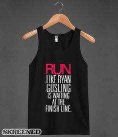 Run Ryan Gosling is waiting at the Finish Line Run like Ryan Gosling is waiting at the Finish Line Printed on Skreened Tank Cheerleading Shirts, Cheerleader Bows, Cool Shirts, Funny Shirts, Tanks, Tank Tops, Tank Design, Shirt Outfit, T Shirt