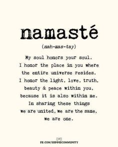 The divine in me bows to the divine in you ~ Namaste